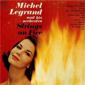Michel Legrand And His Orchestra - Strings On Fire