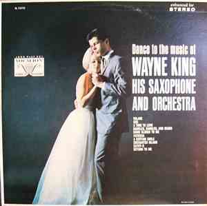 Wayne King And His Orchestra - Dance To The Music Of Wayne King His Saxopho ...