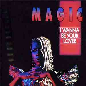 Magic  - I Wanna Be Your Lover