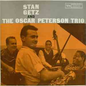 Stan Getz And The Oscar Peterson Trio - Stan Getz And The Oscar Peterson Tr ...
