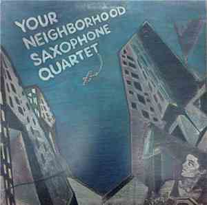 Your Neighborhood Saxophone Quartet - Your Neighborhood Saxophone Quartet