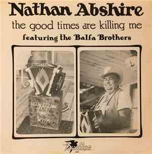 Nathan Abshire Featuring The Balfa Brothers - The Good Times Are Killing Me